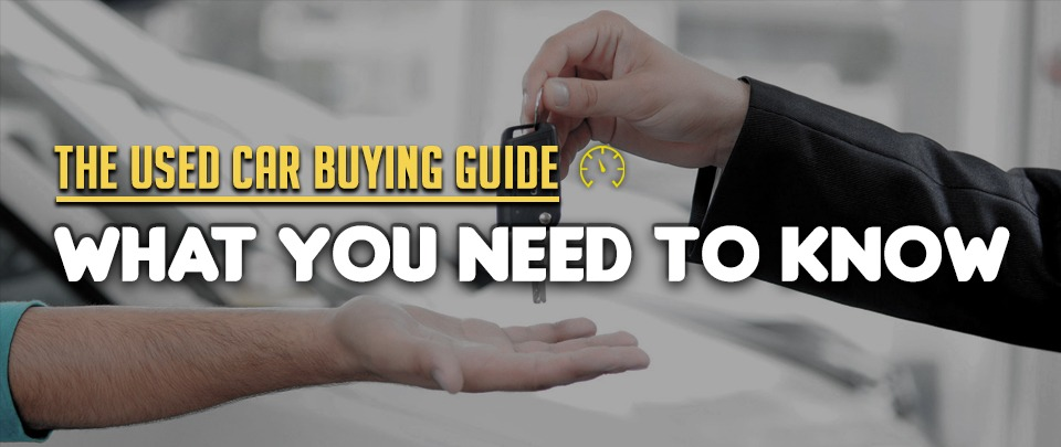 Used Car Buying Guide: What You Need To Know