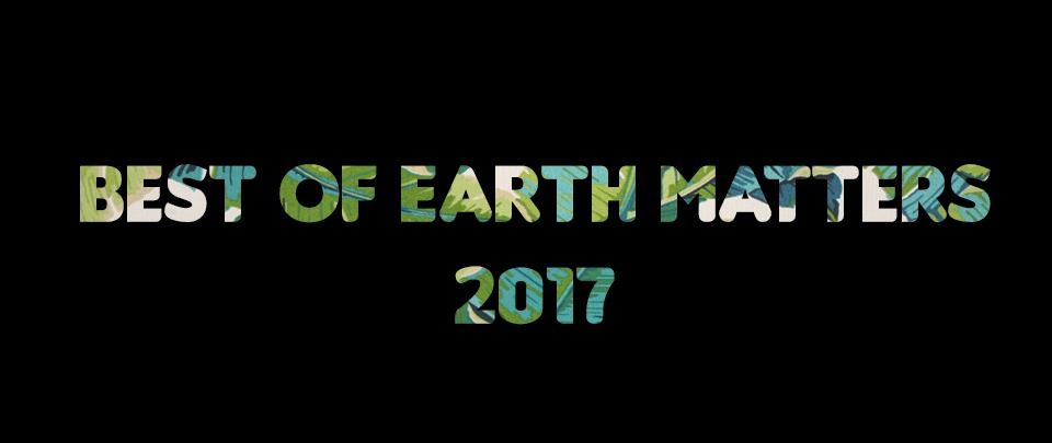 Best of Earth Matters 2017