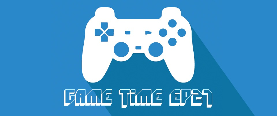 Game Time Ep 27