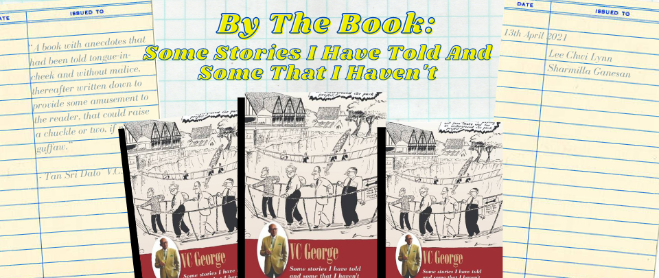 By the Book: Tan Sri VC George's Some Stories I Have Told And Some That I Haven't