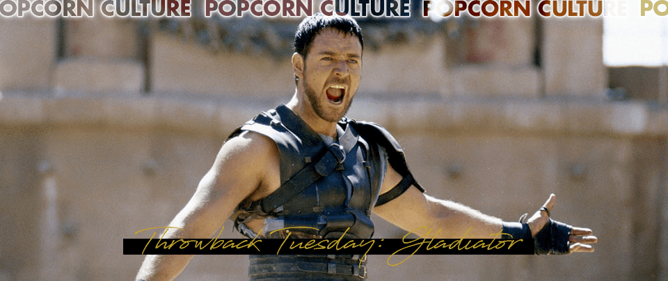 Popcorn Culture - Throwback Tuesday: Gladiator