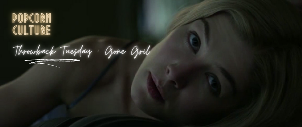 Popcorn Culture - Throwback Tuesday: Gone Girl