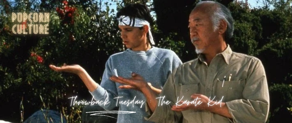 Popcorn Culture - Throwback Tuesday: The Karate Kid