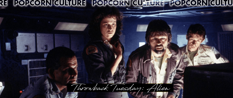 Popcorn Culture - Throwback Tuesday: Alien
