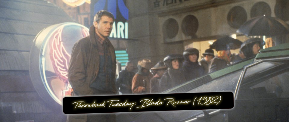 Popcorn Culture - Throwback Tuesday: Blade Runner