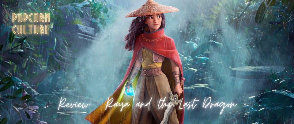 Popcorn Culture - Review: Raya and the Last Dragon