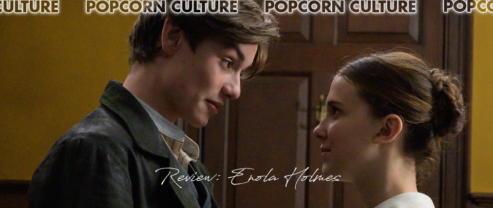 Popcorn Culture - Review: Enola Holmes