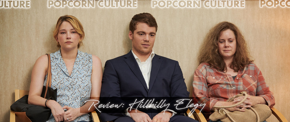 Popcorn Culture - Review: Hillbilly Elegy