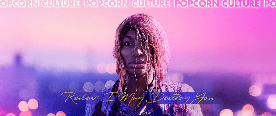 Popcorn Culture - Review: I May Destroy You