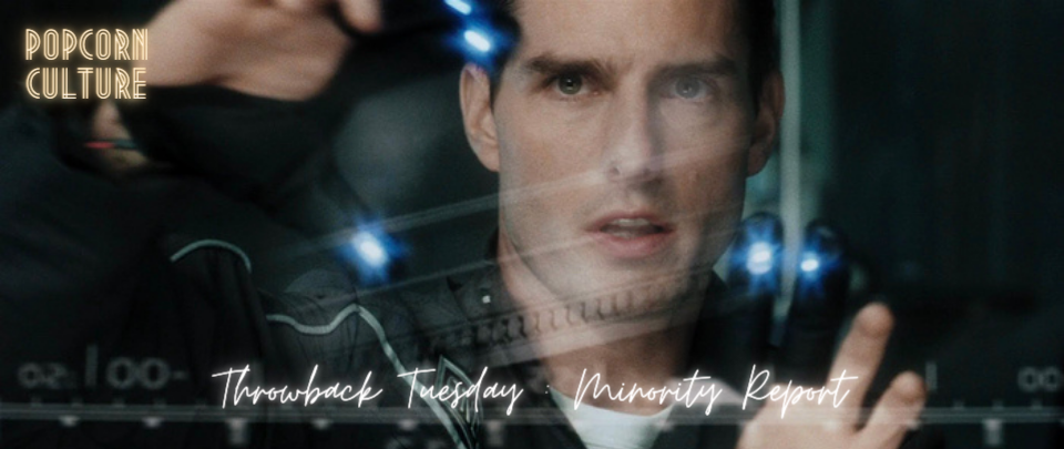 Popcorn Culture - Throwback Tuesday: Minority Report