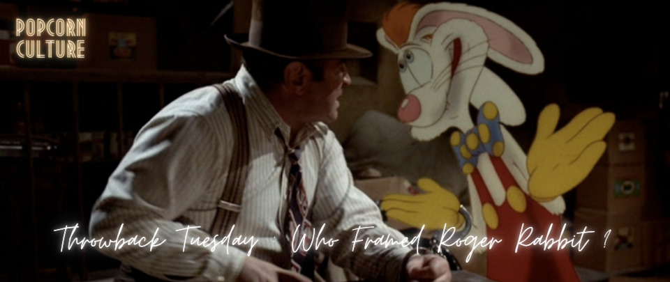 Popcorn Culture - Throwback Tuesday: Who Framed Roger Rabbit?