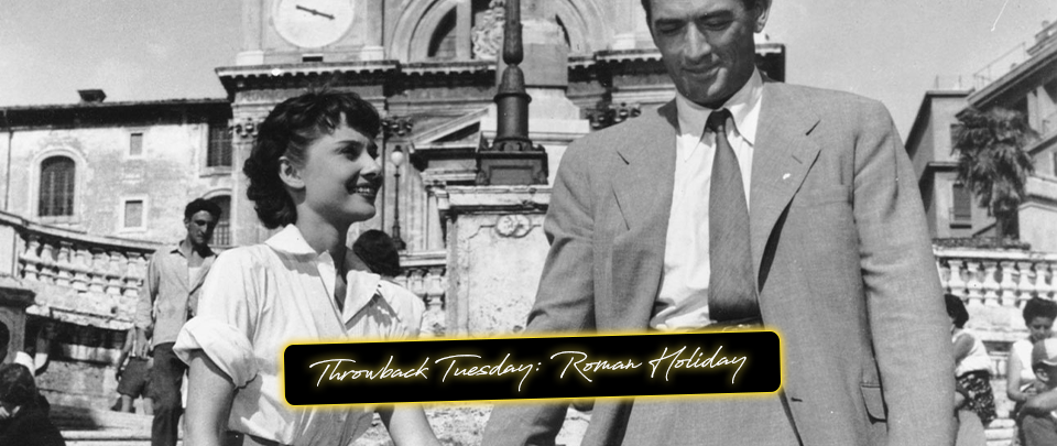Popcorn Culture - Throwback Tuesday: Roman Holiday