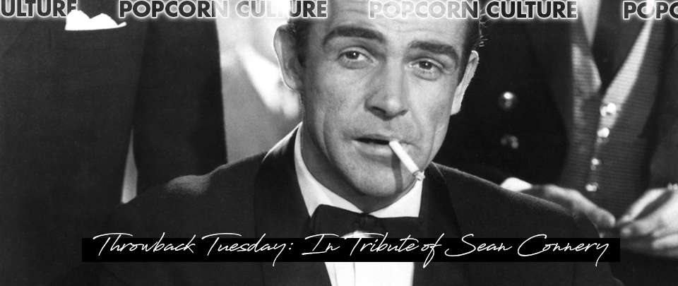 Popcorn Culture - Throwback Tuesday: In Tribute of Sean Connery