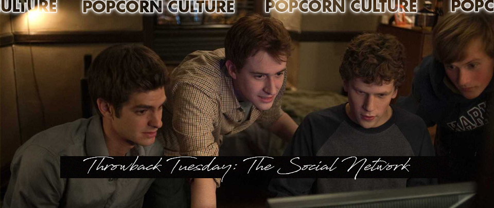 Popcorn Culture - Throwback Tuesday: The Social Network