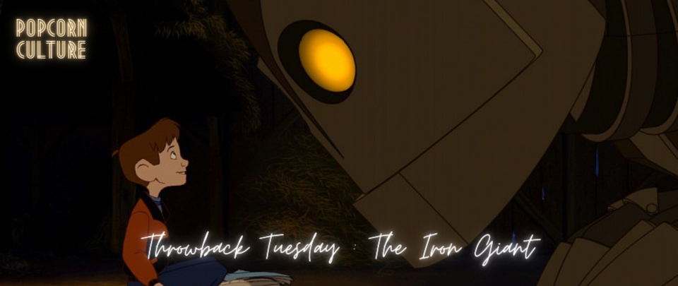 Popcorn Culture - Throwback Tuesday: The Iron Giant