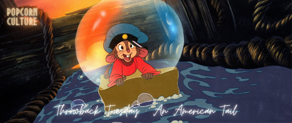 Popcorn Culture - Throwback Tuesday: An American Tail