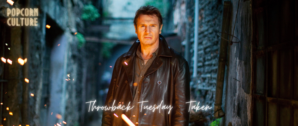 Popcorn Culture - Throwback Tuesday: Taken