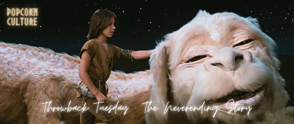 Popcorn Culture - Throwback Tuesday: The Neverending Story
