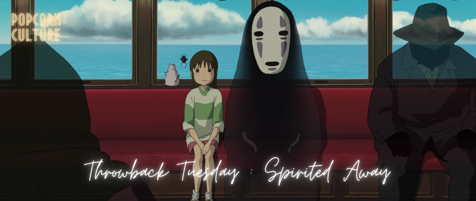 Popcorn Culture - Throwback Tuesday: Spirited Away