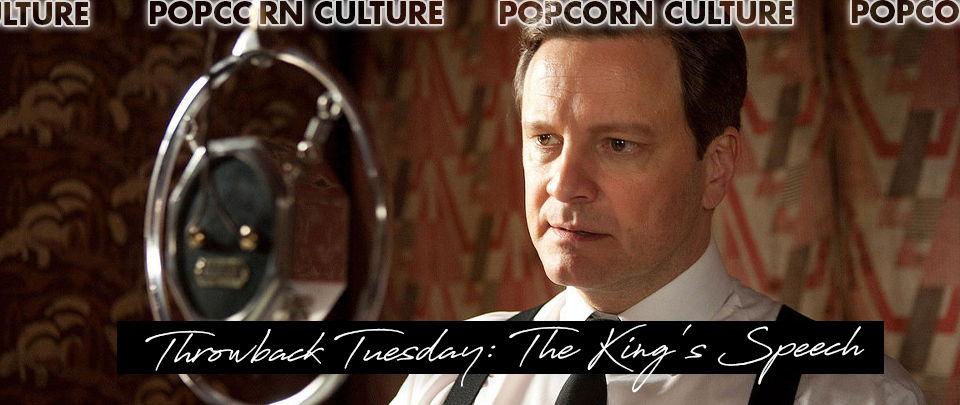 Popcorn Culture - Throwback Tuesday: The King's Speech