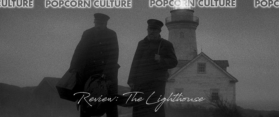 Popcorn Culture - Review: The Lighthouse