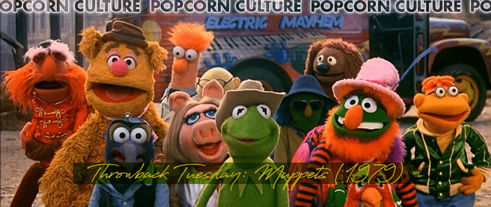 Popcorn Culture - Throwback Tuesday: The Muppet Movie