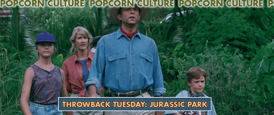 Popcorn Culture - Throwback Tuesday: Jurassic Park