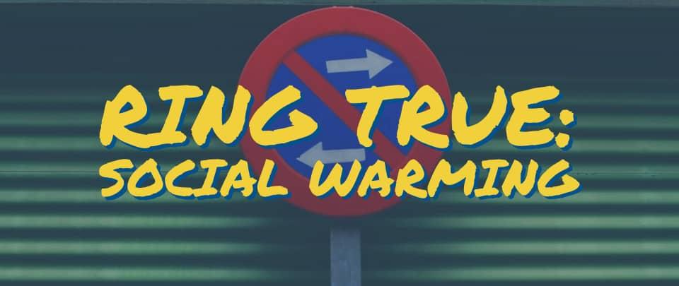 Ring True #2: Social Warming