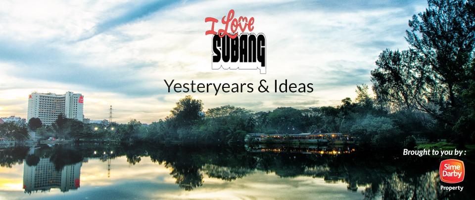 I Love Subang: Yesteryears & Ideas