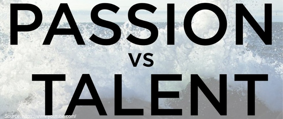 Passion Or Talent, Which Do You Choose?