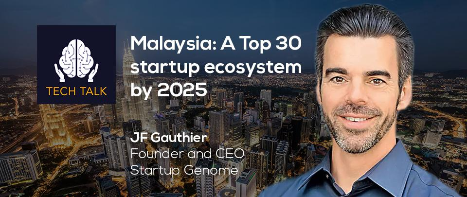 Is Malaysia Poised For Top 30 Startup Ecosystem by 2025?