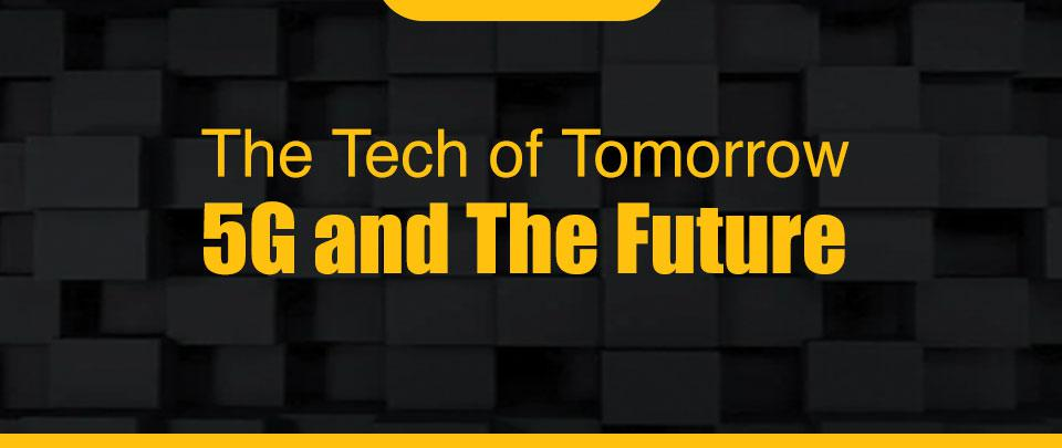 The Tech of Tomorrow - 5G And The Future