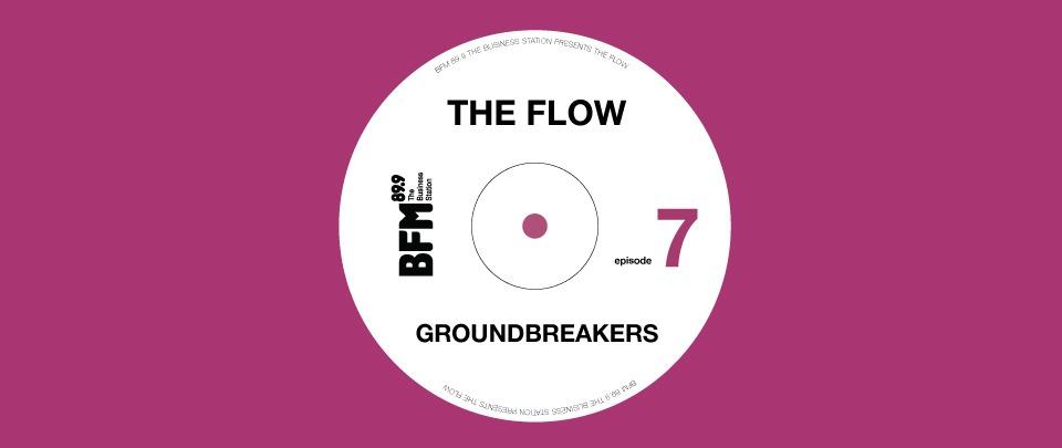 The Flow: Episode 7 - Groundbreakers