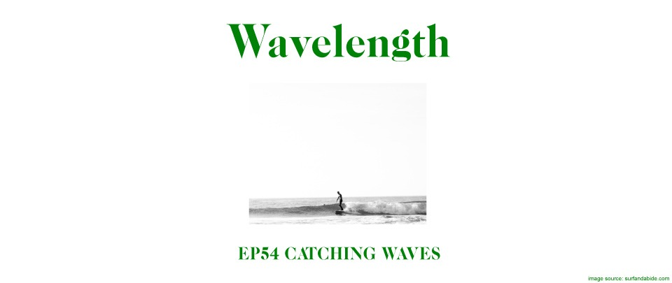 Ep54: Catching Waves (Ft. Timothy Kang)