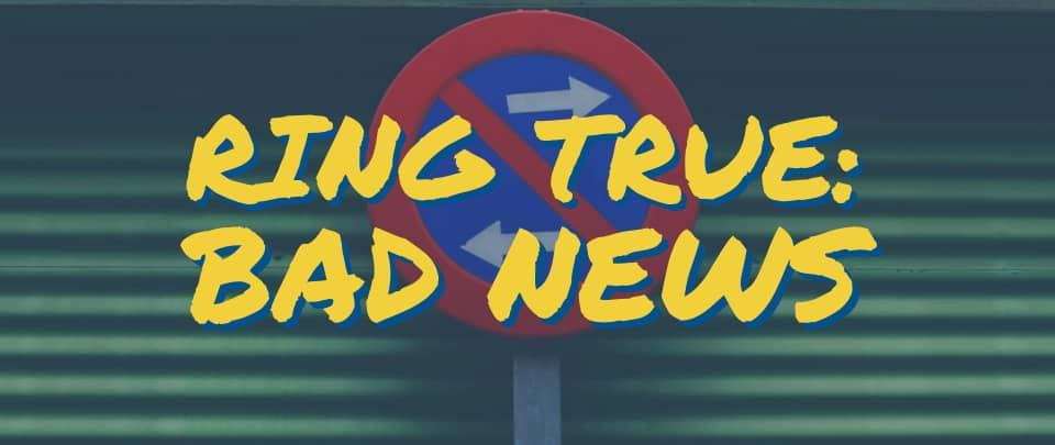 Ring True #5: Bad News